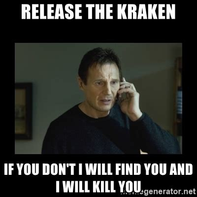 Release The Kraken Meme Generator - release the kraken if you don t i will find you and i will