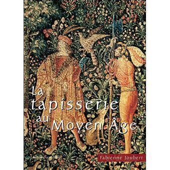 Tapisserie Moyen Age by La Tapisserie Au Moyen Age Broch 233 Fabienne Joubert