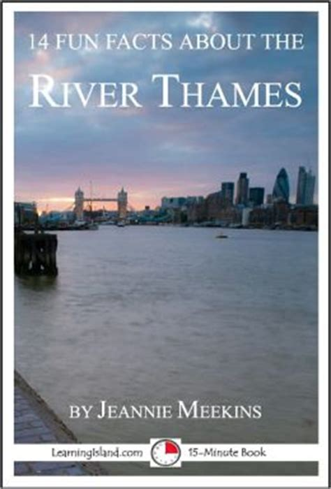thames river history facts 14 fun facts about the river thames a 15 minute book by
