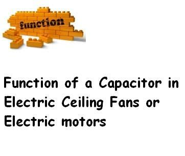 what is the purpose of a capacitor in a dc circuit function of a capacitor in electric ceiling fans or electric motors 171 electrical and electronic