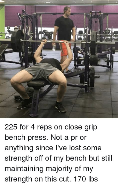225 bench press workout 25 best memes about close grip bench press close grip