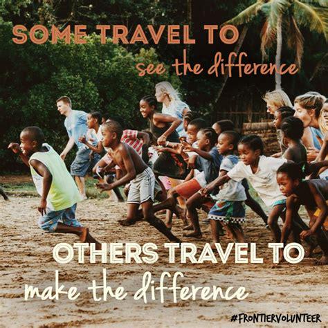 travel volunteer 10 best inspirational travel and volunteering quotes