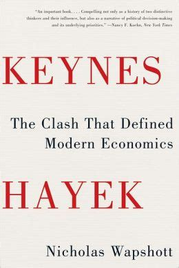 libro keynes vs hayek keynes hayek the clash that defined modern economics by nicholas wapshott 9780393343632