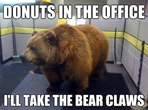 Donut Meme - donuts in the office i ll take the bear claws office