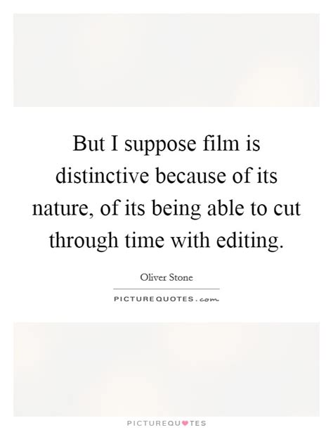 film editing quotes but i suppose film is distinctive because of its nature
