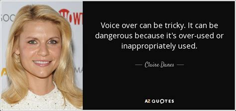 claire danes voice claire danes quote voice over can be tricky it can be
