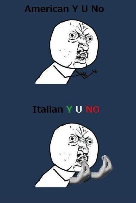 Funny Italian Memes - american y u no italian y u no funny memes meme funny