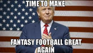 Funny Fantasy Football Memes - make your team great again 31 donald trump fantasy