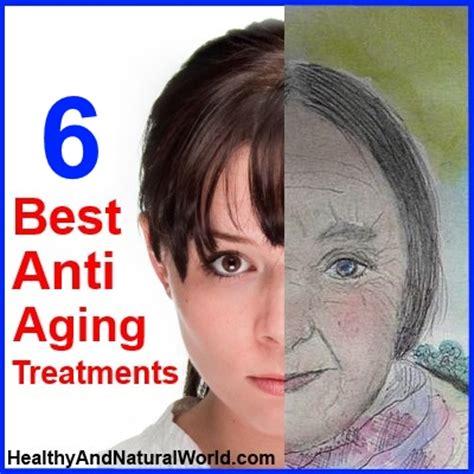 best anti aging treatments 6 best anti aging treatments