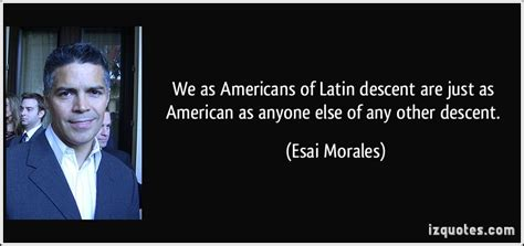 Bob Morales Also Search For We As Americans Of Descent Are Just As American As Anyone Else Of Any Other Descent