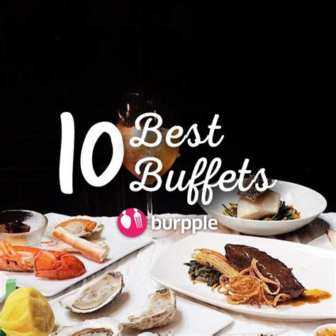 best buffet in cities 10 best buffets in singapore burpple guides