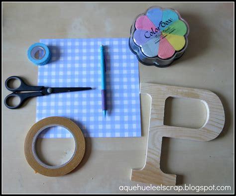 como decorar letras en papel a qu 233 huele el scrap tutorial decora una letra de madera