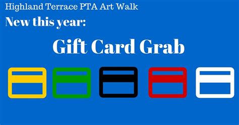 Grab Gift Cards - gift card grab at the art walk highland terrace pta