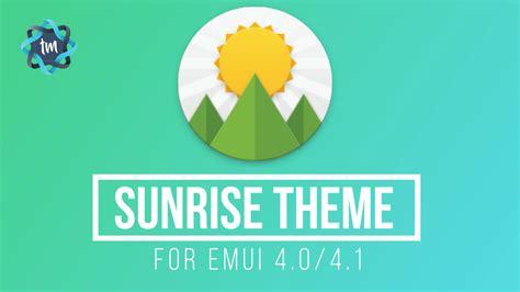 theme for emui 4 sunrise theme for emui 4 0 4 1 huawei themes tech masala