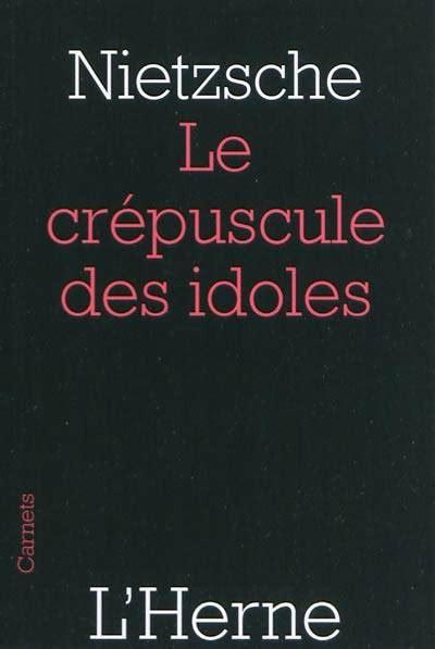 le crpuscule des idoles livre le cr 233 puscule des idoles ou comment on philosophe avec un marteau fragments fragments
