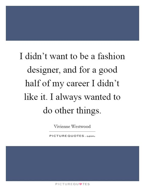 want to become a fashion designer youtube i didn t want to be a fashion designer and for a good