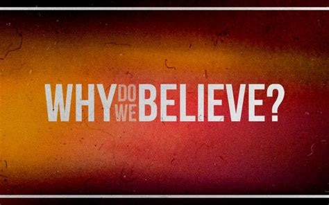 We Believe In why do we believe in anything at all colipera