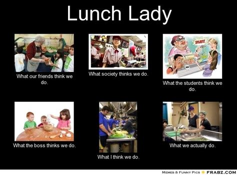 School Lunch Meme - being a lunch lady lunch lady meme generator what i
