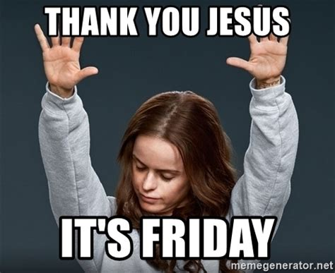 Thank Jesus Meme - thank you jesus it s friday orange is the new black
