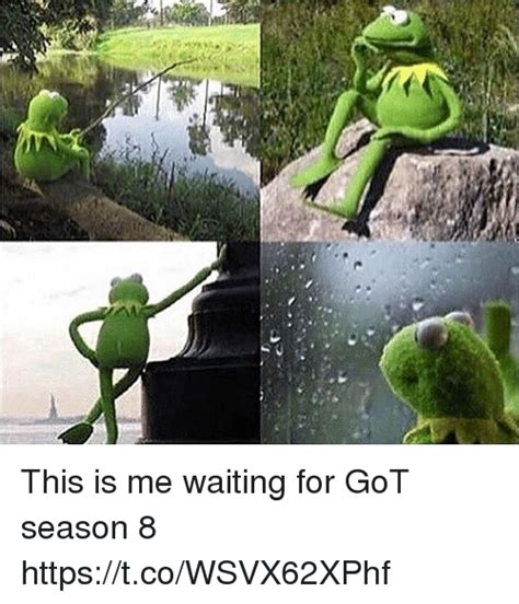 waiting meme this is me waiting for got season 8 httpstcowsvx62xphf