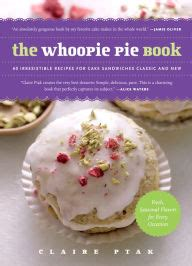 the ultimate whoopie pie cookbook more whoopie pies than you could imagine books the whoopie pie book 60 irresistible recipes for cake