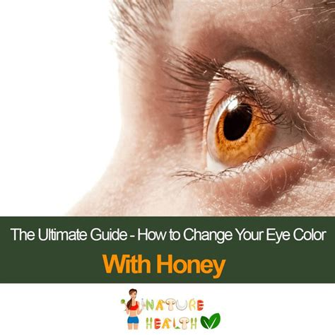 change eye color with honey how to change your eye color with honey the ultimate guide