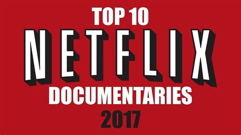 top 10 best netflix documentaries to now 2017