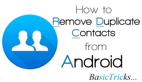 how to delete contacts on android how to delete or remove duplicate contacts on android smartphone basictricks