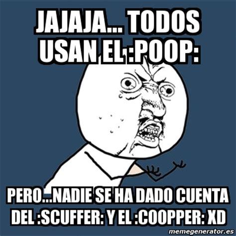Yu So Meme Generator - meme y u no jajaja todos usan el poop pero nadie