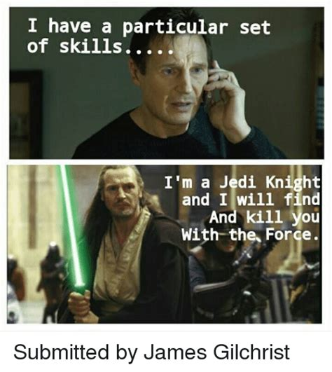 Jedi Meme - i have a particular set of skills i m a jedi knight and i