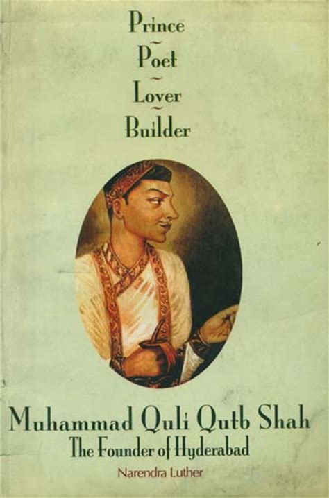biography of muhammad quli qutb shah muhammad quli qutb shah the founder of hyderabad prince