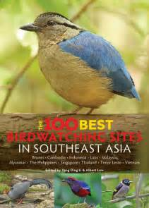 The 100 best bird watching sites in southeast asia yong ding li low