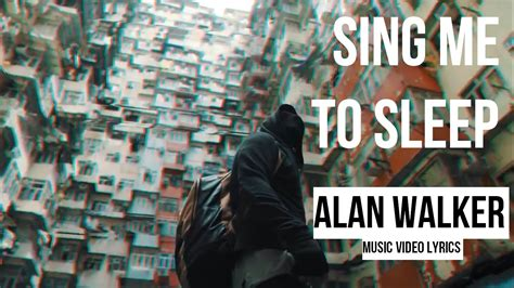 alan walker sing me to sleep alan walker sing me to sleep music video lyrics youtube