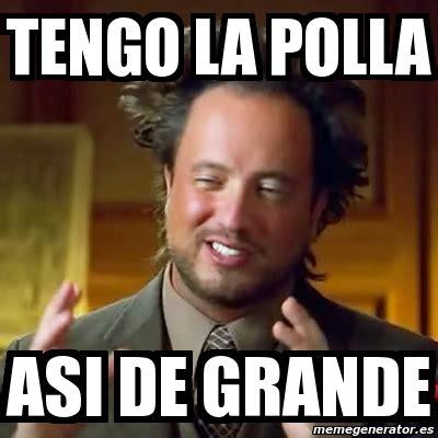 quiero verle la verga a un peruano quiero un sifon meme ancient aliens tengo la polla asi de grande 2865080