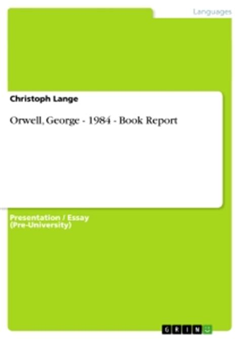 1984 book report orwell george 1984 book report self publishing at grin