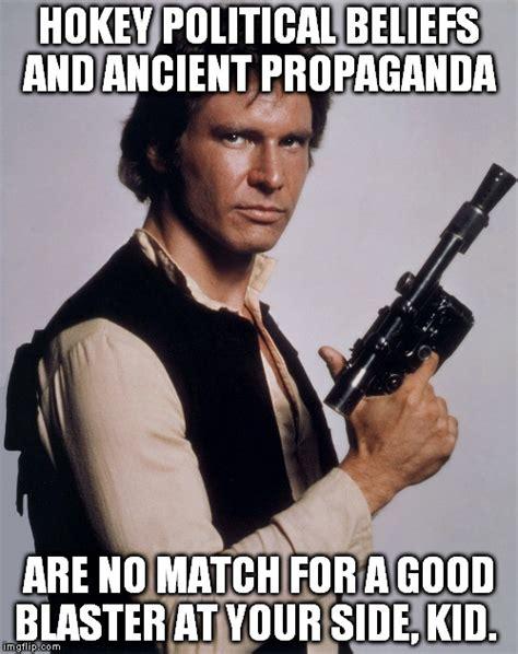 Pro Gun Control Meme - han solo gun control imgflip