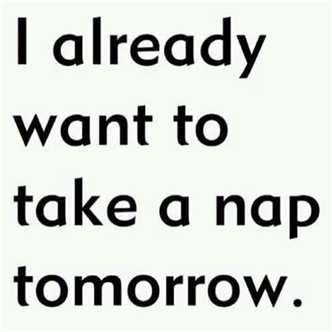 I Wanna Take A Nap Meme - best 25 funny sleepy quotes ideas that you will like on
