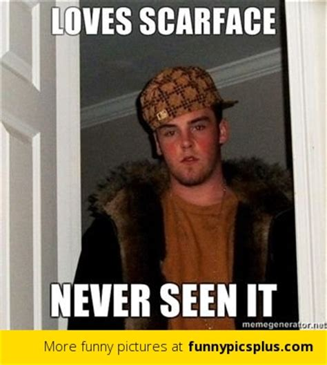 Scarface Memes - 7 best scumbag steve memes funny pictures