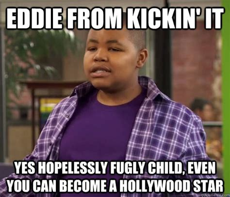 Fug Meme - eddie from kickin it yes hopelessly fugly child even you