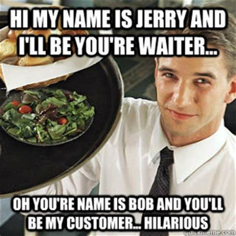 Waitress Memes - waiter life breakroomstories com breakroomstories