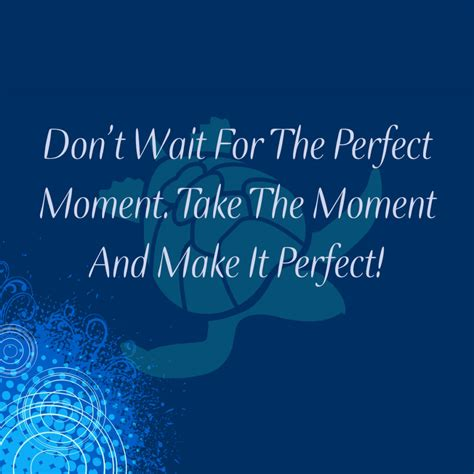 the perfect moment the perfect moment quote waterfront properties blog