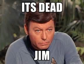 Ded Meme - image 715142 quot he s dead jim quot quot it s dead jim