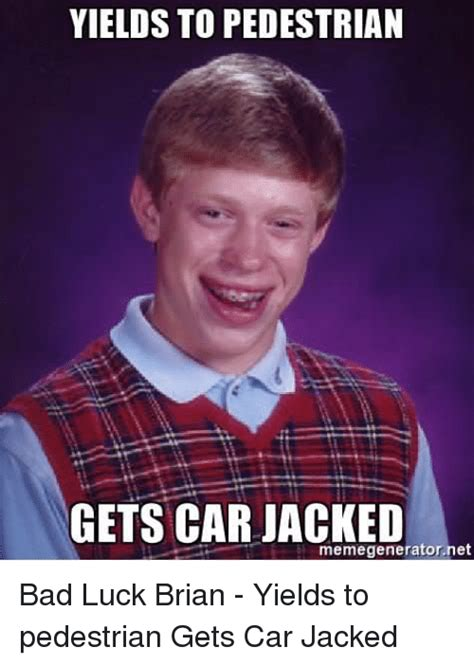 Bad Luck Brian Meme Generator - yields to pedestrian gets car jacked memegeneratornet bad