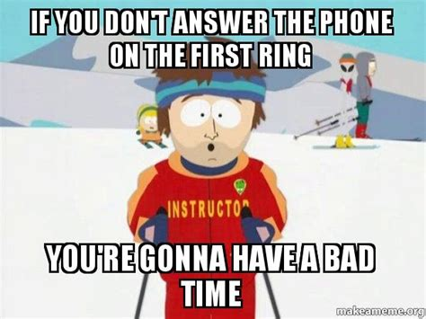 Answer The Phone Meme - if you don t answer the phone on the first ring you re