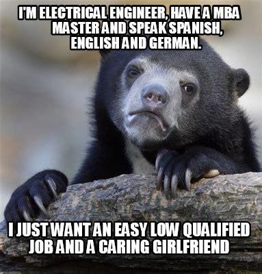 Im An Mba Graduate by Meme Creator I M Electrical Engineer A Mba Master