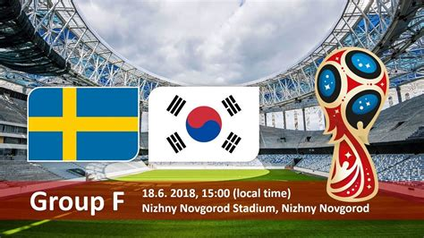 sweden vs south korea sweden vs south korea f 2018 fifa world cup