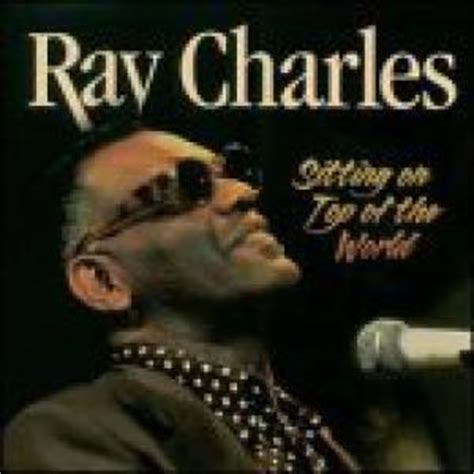 the world of charles sittin on top of the world ray charles compilation en 233 coute gratuite sur allformusic