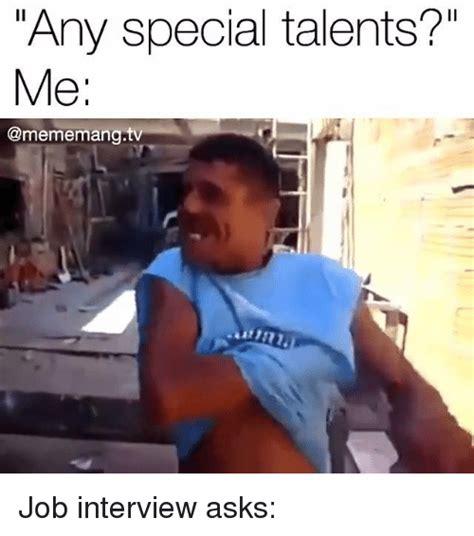 Job Search Meme - any special talents me come memangt job interview asks