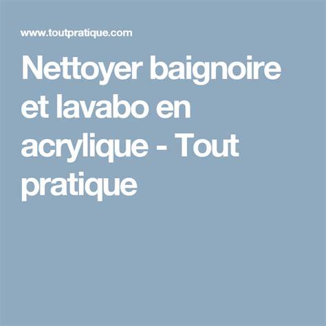 Nettoyer Baignoire by Nettoyer Baignoire Et Lavabo En Acrylique Bricolage
