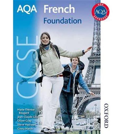 aqa gcse french foundation 0198365845 aqa french gcse foundation student book oliver gray 9781408504260